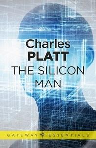 Charles Platt - The Silicon Man.