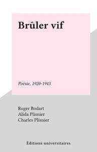 Charles Plisnier et Roger Bodart - Brûler vif - Poésie, 1920-1943.