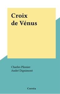 Charles Plisnier et André Dignimont - Croix de Vénus.
