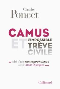 Charles Poncet - Camus et l'impossible trêve civile - Suivi d'une Correspondance avec Amar Ouzegane.