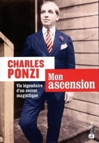 Charles Ponzi - Mon ascension - Vie légendaire d'un escorc magnifique.