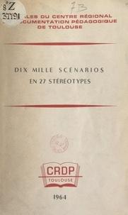Charles Pornon et  Centre régional de documentati - Dix mille scénarios en 27 stéréotypes.
