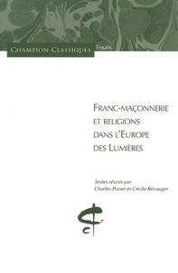Charles Porset et Cécile Révauger - Franc-maçonnerie et religions dans l'Europe des Lumières.