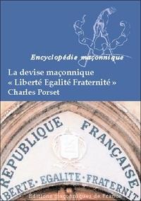 """Charles Porset - La devise maçonnique """"Liberté, Egalité, Fraternité""""."""