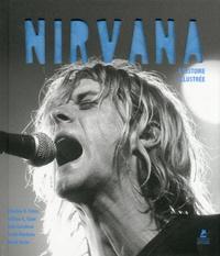 Charles R. Cross et Gillian G. Gaar - Nirvana - L'histoire illustrée.