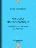 """Charles Rabot et Ernest Shackleton - Au cœur de l'Antarctique - Expédition du """"""""Nimrod"""""""" au Pôle sud."""