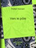Charles Rabot et Fridtjof Nansen - Vers le pôle.