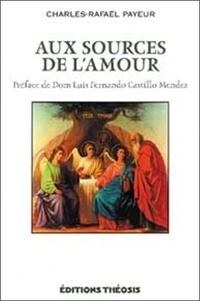 Charles-Rafaël Payeur - Aux sources de l'amour.