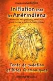 Charles-Rafaël Payeur - Initiation chez les Amérindiens - Tente de sudation et Rites Chamaniques.