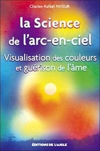 Charles-Rafaël Payeur - La Science de l'arc-en-ciel - Visualisation des couleurs et guérison de l'âme.