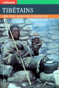 Charles Ramble et  Collectif - Tibétains 1959-1999. - 40 ans de colonisation.