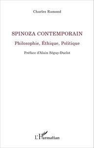 Charles Ramond - Spinoza contemporain - Philosophie, éthique, politique.