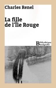 Charles Renel - La fille de l'Île Rouge.