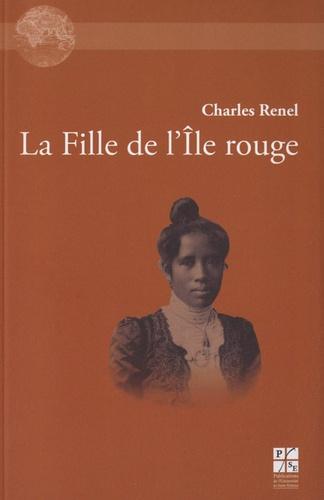 Charles Renel - La Fille de l'Ile rouge - Roman d'amours malgaches.