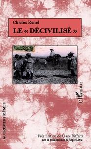 """Charles Renel - Le """"décivilisé""""."""