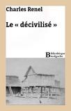 Charles Renel - Le « décivilisé ».