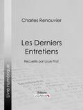 Charles Renouvier et  Ligaran - Les Derniers Entretiens - Recueillis par Louis Prat.