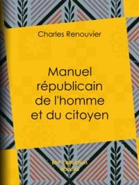 Charles Renouvier - Manuel républicain de l'homme et du citoyen.