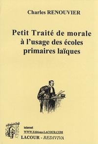 Charles Renouvier - Petit traité de morale à l'usage des écoles primaires laïques.