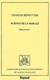 Charles Renouvier - Science de la morale. - Tome 1.