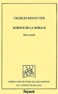 Charles Renouvier - Science de la morale. - Tome 2.