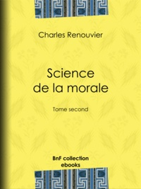 Charles Renouvier - Science de la morale - Tome second.