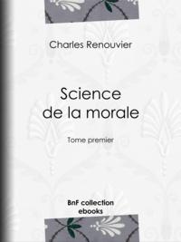 Charles Renouvier - Science de la morale - Tome premier.