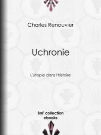 Charles Renouvier - Uchronie - L'utopie dans l'histoire.