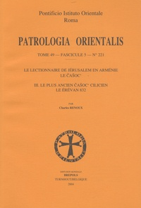 Charles Renoux - Patrologia Orientalis - Tome 49 fascicule 5 N° 221, Le lectionnaire de Jérusalem en Arménie, le Casoc' 2e partie, Le plus ancien Casoc' cilicien, le Erévan 832.