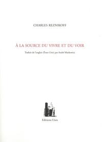 Charles Reznikoff - A la source du vivre et du voir - Suivi de Le cinquième livre des macchabées.