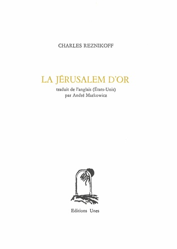 Charles Reznikoff - La Jérusalem d'or.