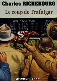 Charles Richebourg - Le coup de Trafalgar.