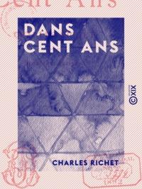Charles Richet - Dans cent ans.