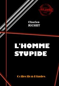Charles Richet - L'homme stupide - édition intégrale.