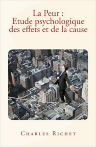Charles Richet - La Peur - étude psychologique des effets et de la cause.