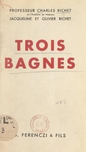 Charles Richet et Jacqueline Richet - Trois bagnes.