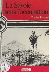 Charles Rickard - La Savoie sous l'Occupation.