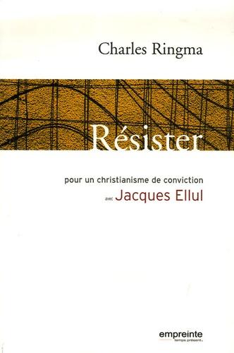 Charles Ringma - Résister - Pour un christianisme de conviction avec Jacques Ellul.