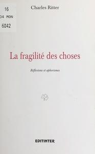 Charles Ritter - La Fragilité des choses : Réflexions et aphorismes.