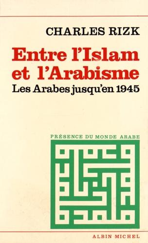 Entre l'Islam et l'arabisme. Les Arabes jusqu'en 1945