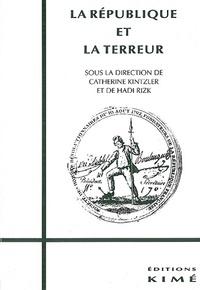 Charles Rizk - La République et la Terreur - Actes du séminaire organisé par le Collège international de philosophie, novembre 1993 - juin 1994.