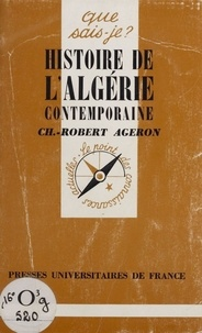Charles-Robert Ageron - Histoire de l'Algérie contemporaine.