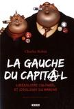 Charles Robin - La gauche du capital - Libéralisme culturel et idéologie du marché.
