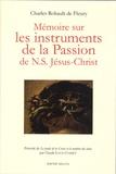 Charles Rohault de Fleury - Mémoire sur les instruments de la Passion de N.S Jésus-Christ - Précédé de Le poids de la Croix et le nombre des clous.