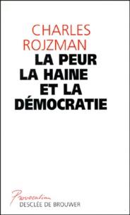 Charles Rojzman - La peur, la haine et la démocratie.