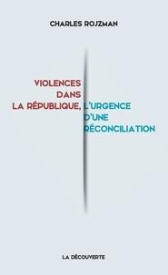 Charles Rojzman - Violences dans la République, l'urgence d'une réconciliation.