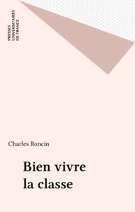 Charles Roncin - Bien vivre la classe - La classe dans une approche systématique.