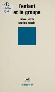 Charles Roncin et Pierre Vayer - L'Enfant et le groupe - La dynamique des groupes d'enfants dans la classe.