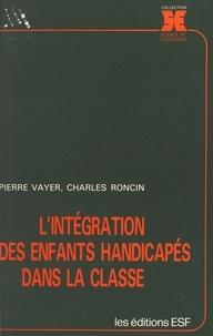 Charles Roncin et Pierre Vayer - L'Intégration des enfants handicapés dans la classe.