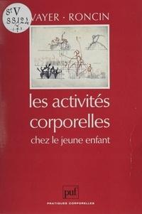 Charles Roncin et Pierre Vayer - Les Activités corporelles chez le jeune enfant.